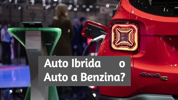 Auto Ibride o a Benzina? Vantaggi e Svantaggi